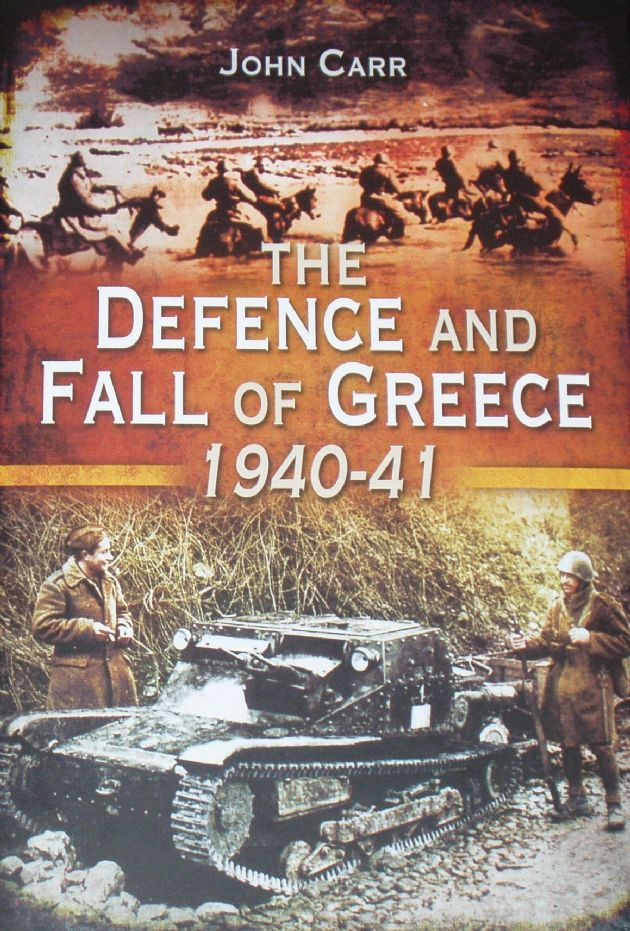 The Defence and Fall of Greece 1940-41, by John Carr